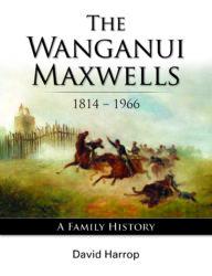 The Wanganui Maxwells by David Harrop