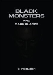 Black Monsters & Dark Places by Chris Baber